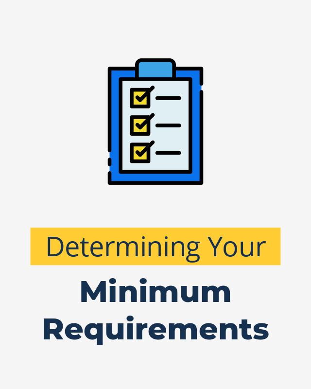 Determining Your Minimum Requirements